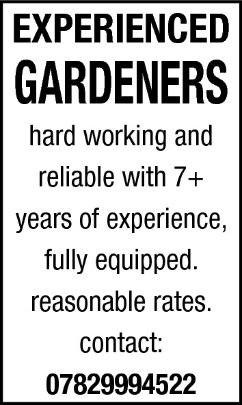 EXPERIENCED  GARDENERS hard working and reliable with 7+ years of experience, fully equipped. reasonable rates. contact: 07829994522
