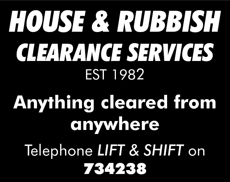 HOUSE & RUBBISH CLEARANCE SERVICES EST 1982  Anything cleared from anywhere Telephone LIFT & SHIFT on 734238