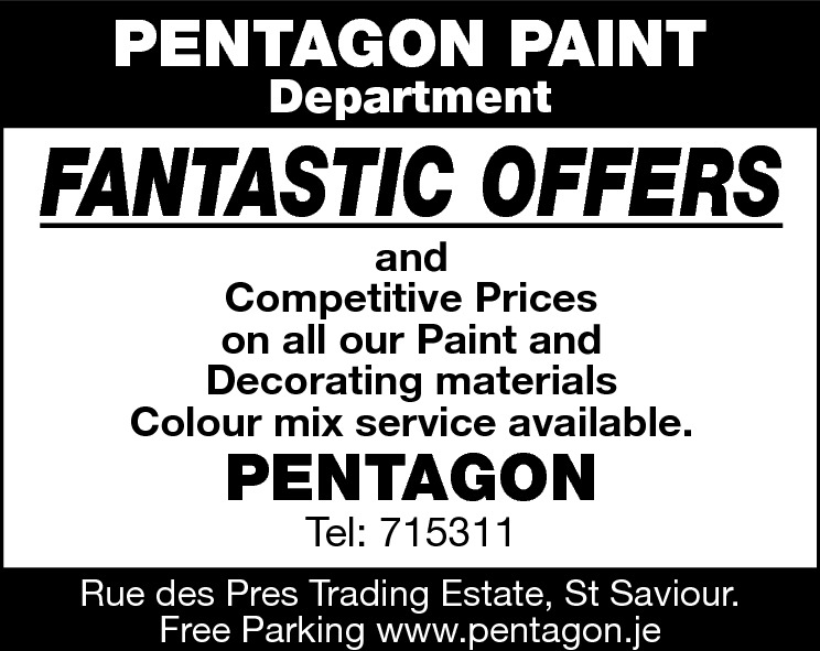 PENTAGON PAINT Department  FANTASTIC OFFERS and Competitive Prices on all our Paint and Decorating materials Colour mix service available.  PENTAGON Tel: 715311  Rue des Pres Trading Estate, St Saviour. Free Parking www.pentagon.je