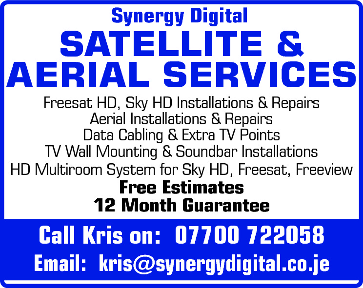 Synergy Digital  SATELLITE & AERIAL SERVICES Freesat HD, Sky HD Installations & Repairs Aerial Installations & Repairs Data Cabling & Extra TV Points TV Wall Mounting & Soundbar Installations HD Multiroom System for Sky HD, Freesat, Freeview  Free Estimates 12 Month Guarantee  Call Kris on: 07700 722058  Email: kris@synergydigital.co.je