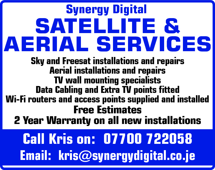 Synergy Digital  SATELLITE & AERIAL SERVICES Sky and Freesat installations and repairs Aerial installations and repairs TV wall mounting specialists Data Cabling and Extra TV points fitted Wi-Fi routers and access points supplied and installed  Free Estimates 2 Year Warranty on all new installations  Call Kris on: 07700 722058  Email: kris@synergydigital.co.je